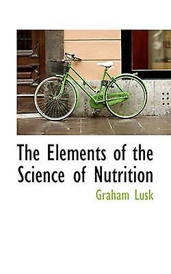 The EleHommests of the Science of Nutrition by Lusk & Graham