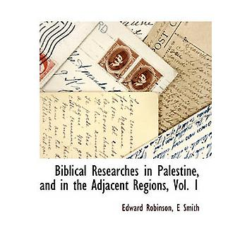 Biblical Researches in Palestine and in the Adjacent Regions Vol. 1 by Robinson & Edward