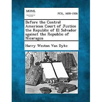 Før den sentralamerikanske domstolen republikk fra El Salvador mot Republikken Nicaragua av Van Dyke & Harry Weston