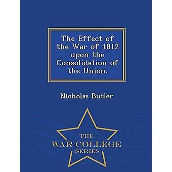 L'effet de la guerre de 1812 sur la Consolidation de l'Union.  Ecole de guerre série de Butler & Nicholas