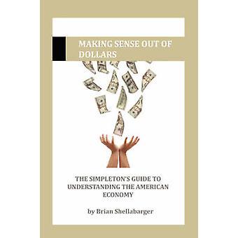 Making Sense Out of Dollars by Shellabarger & Brian