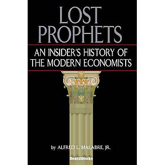 Lost ProphetsAn Insiders History of the Modern Economists by Malabre & Jr. Alfred L.