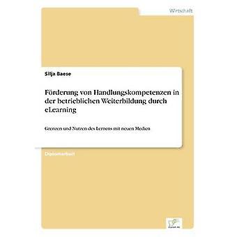Frderung von Handlungskompetenzen in der Betrieblichen Weiterbildung Durch eLearning von Baese & Silja