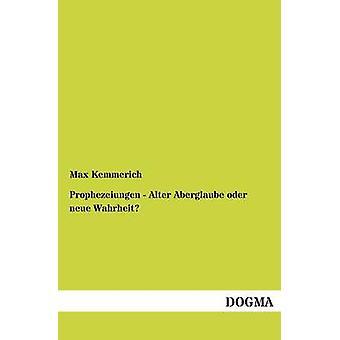 Prophezeiungen  Alter Aberglaube Oder Neue Wahrheit by Kemmerich & Max