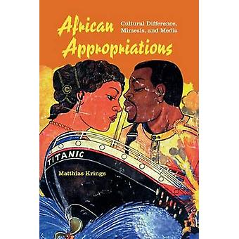 African Appropriations - Cultural Difference - Mimesis - and Media by