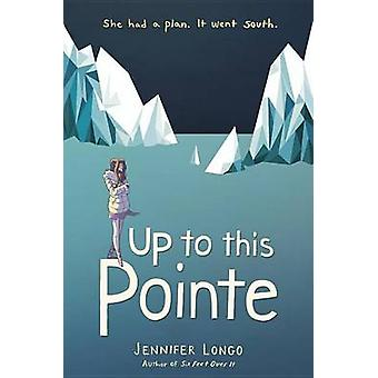 Up to This Pointe by Jennifer Longo - 9780553537673 Book