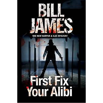 First Fix Your Alibi - British Police Procedural by Bill James - 97807