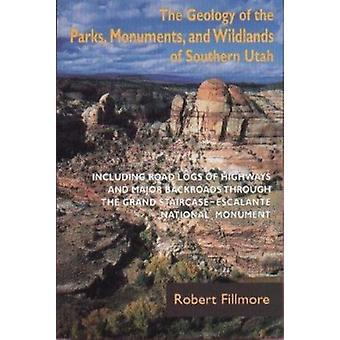 The Geology of the Parks - Monuments - and Wildlands of Southern Utah