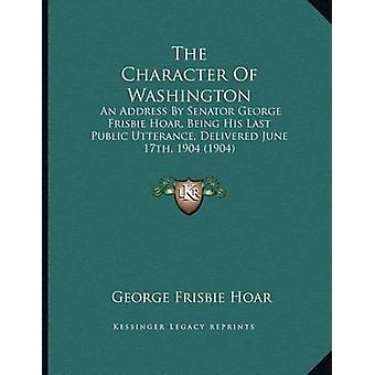 The Character of Washington - An Address by Senator George Frisbie Hoa