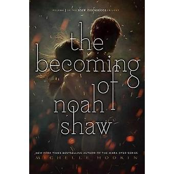 The Becoming of Noah Shaw by Michelle Hodkin - 9781481456432 Book
