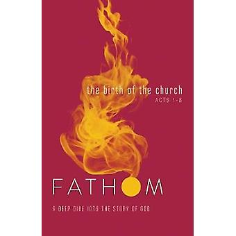 Fathom Bible Studies - The Birth of the Church Student Journal - A Deep