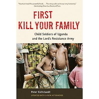First Kill Your Family - Child Soldiers of Uganda and the Lord's Resis
