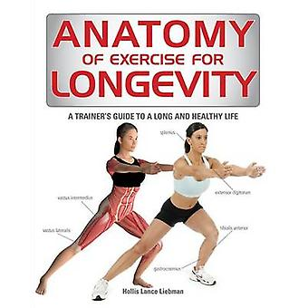Anatomy of Exercise for Longevity - A Trainer's Guide to a Long and He