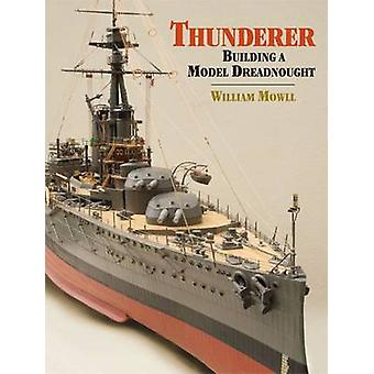 Thunderer - Building a Model Dreadnought by William Mowll - 9781848320