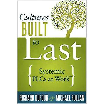 Cultures Built to Last - Systemic Plcs at Work TM by Richard DuFour -