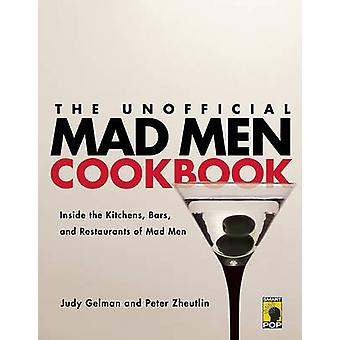The Unofficial Mad Men Cookbook - Inside the Kitchens - Bars - and Res