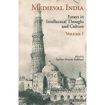 Medieval India - Volume I -- Essays in Intellectual Thought & Culture