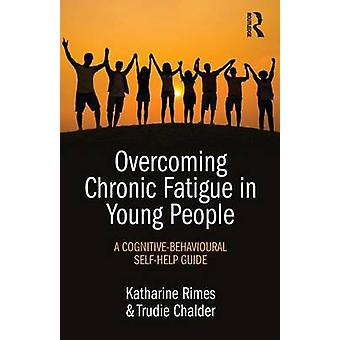 Overcoming Chronic Fatigue in Young People by Katharine Rimes