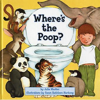 Where's the Poop? (Hardcover) by Markes Julie
