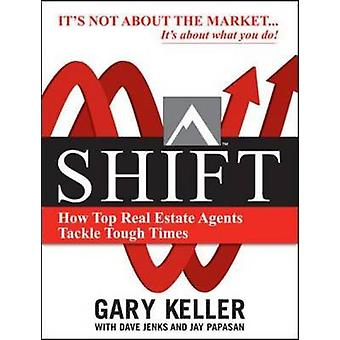 SHIFT - How Top Real Estate Agents Tackle Tough Times by Gary Keller -
