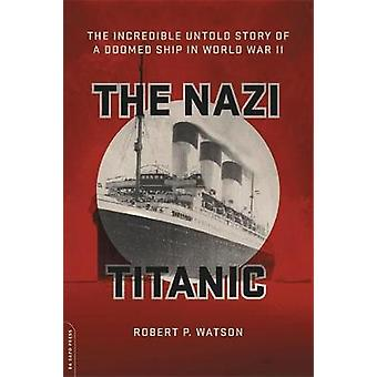 The Nazi Titanic - The Incredible Untold Story of a Doomed Ship in Wor