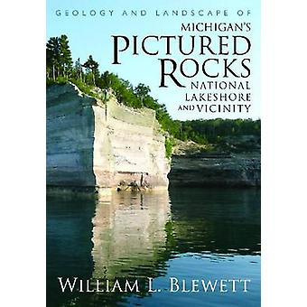 Geology and Landscape of Michigan's Pictured Rocks N by William Blewe