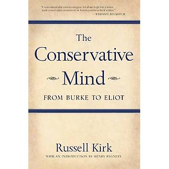 The Conservative Mind - From Burke to Eliot (7th Revised edition) by R