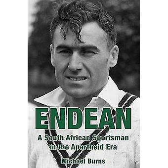 Endean - A South African Sportsman in the Apartheid Era by Michael Bur