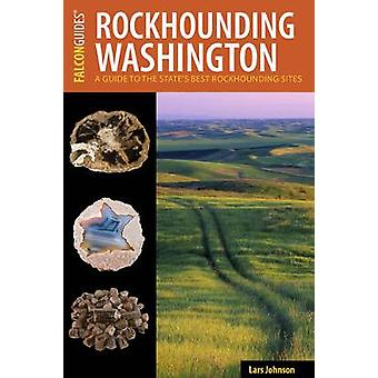 Rockhounding Washington - A Guide to the State's Best Sites by Rockhou