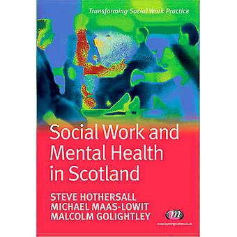 Social Work and Mental Health in Scotland by Steve J. Hothersall - Mi