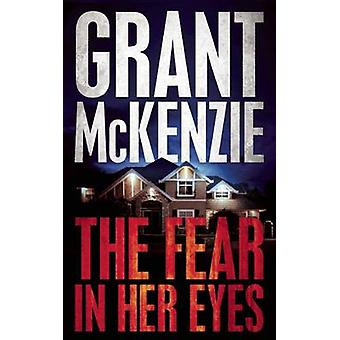 The Fear in Her Eyes by Grant McKenzie - 9781940610764 Book