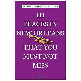 111 Places in New Orleans That You Must Not Miss by Michael Murphy -