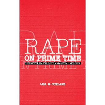 Rape on Prime Time - Television - Masculinity - and Sexual Violence by