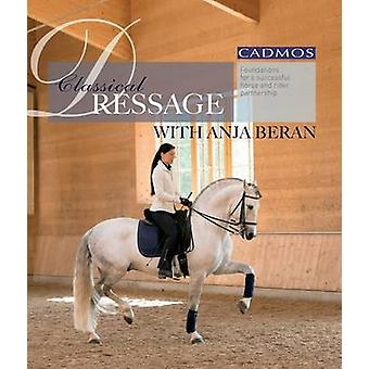 Classical Dressage with Anja Beran - Foundations for a Successful Hors