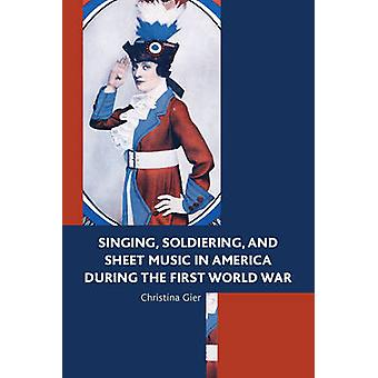 Singing - Soldiering - and Sheet Music in America during the First Wo