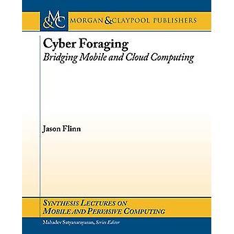 Cyber Foraging - Bridging Mobile and Cloud Computing by Jason Flinn -