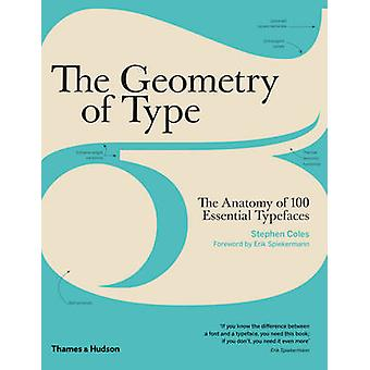 The Geometry of Type - The Anatomy of 100 Essential Typefaces by Steph