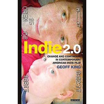 Indie 2.0 - Change and Continuity in Contemporary American Indie Film