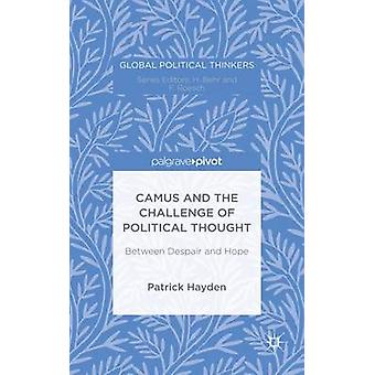 Camus and the Challenge of Political Thought Between Despair and Hope by Hayden & Patrick