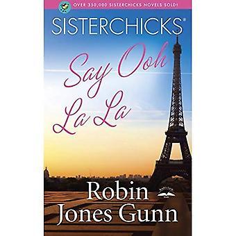 Sisterchicks zeggen Ooh La La! (Sisterchicks romans)