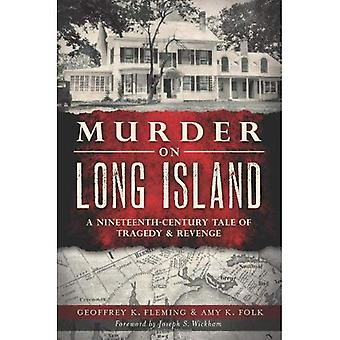 Murder on Long Island: A Nineteenth-Century Tale of Tragedy  ; Revenge