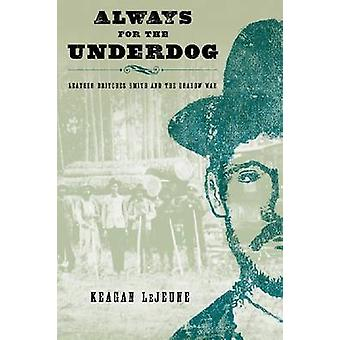 Always the Underdog - Leather Britches Smith and the Grabow War by Kea