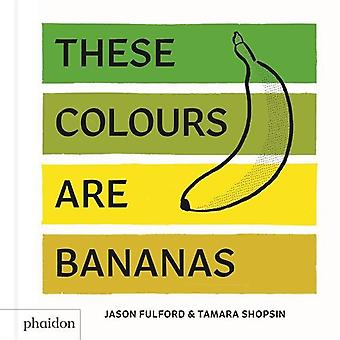 These Colours Are Bananas: Published in association with the Whitney Museum of� American Art