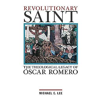 Revolutionary Saint: The Theological Legacy of Oscar� Romero
