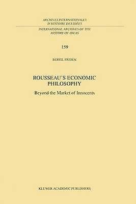 Rousseau S Economic Philosophy Beyond the Market of Innocents by Friden & Bertil