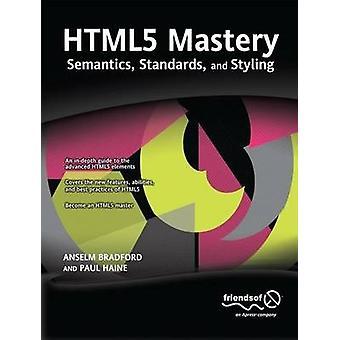Html5 Mastery Semantics Standards and Styling by Bradford & Anselm