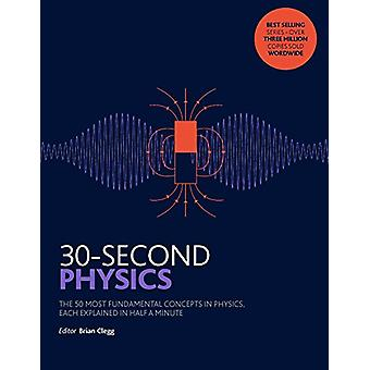 30-Second Physics - The 50 most fundamental concepts in physics - each