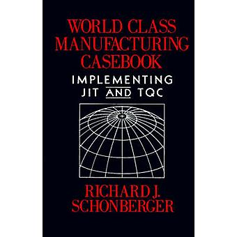 World Class Manufacturing Casebook Implementing JIT and TQC by Schonberger & Richard J.