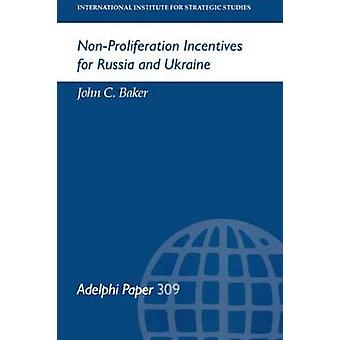 NonProliferation Incentives for Russia and Ukraine by Baker & John C.