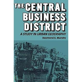 The Central Business District A Study in Urban Geography by Murphy & Raymond E.